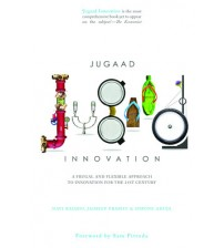 Jugaad Innovation: A Frugal and Flexible Approach to Innovation for the 21st Century