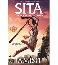 Sita - Warrior of Mithila, Ram Chandra Series Book 2, Author by - Amish